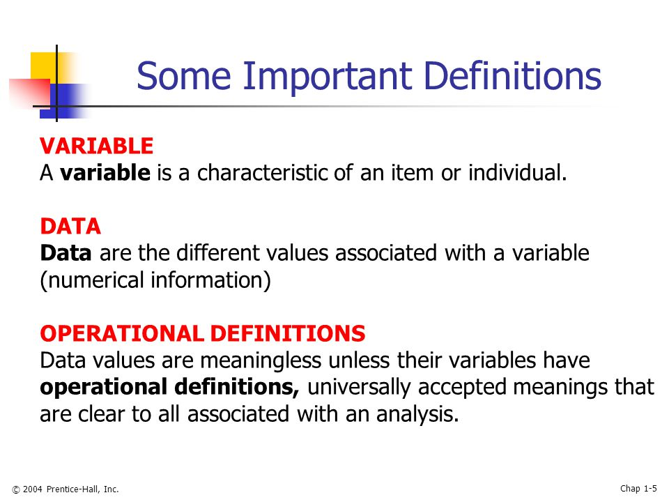 © 2004 Prentice-Hall, Inc. Chap 1-5 Some Important Definitions VARIABLE A variable is a characteristic of an item or individual. DATA Data are the dif