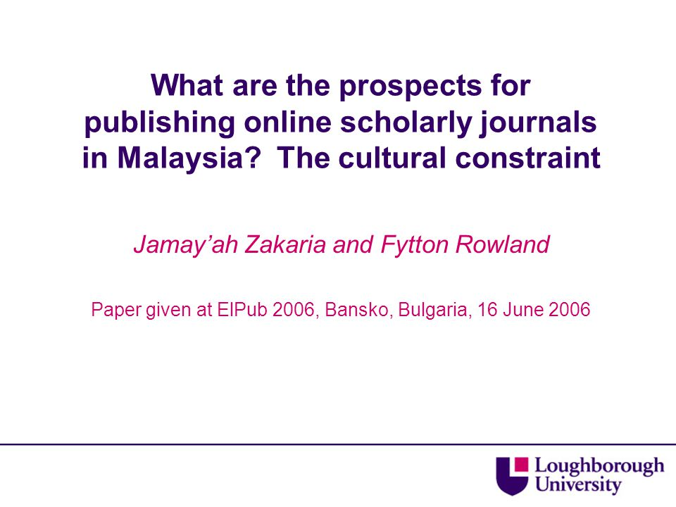 What are the prospects for publishing online scholarly journals in Malaysia? The cultural constraint Jamay'ah Zakaria and Fytton Rowland Paper given a