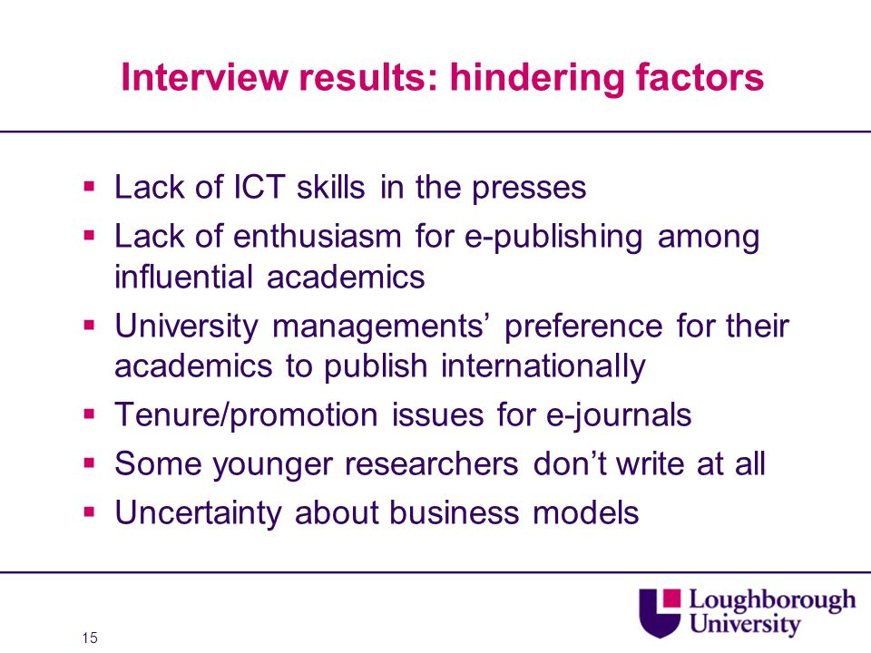 15 Interview results: hindering factors  Lack of ICT skills in the presses  Lack of enthusiasm for e-publishing among influential academics  Univer