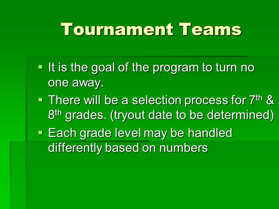 Tournament Teams  It is the goal of the program to turn no one away.
