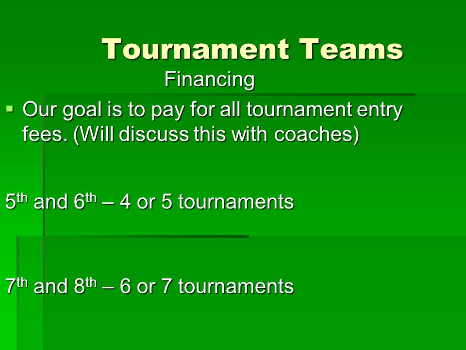 Tournament Teams Financing  Our goal is to pay for all tournament entry fees.