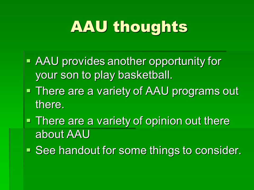 AAU thoughts  AAU provides another opportunity for your son to play basketball.