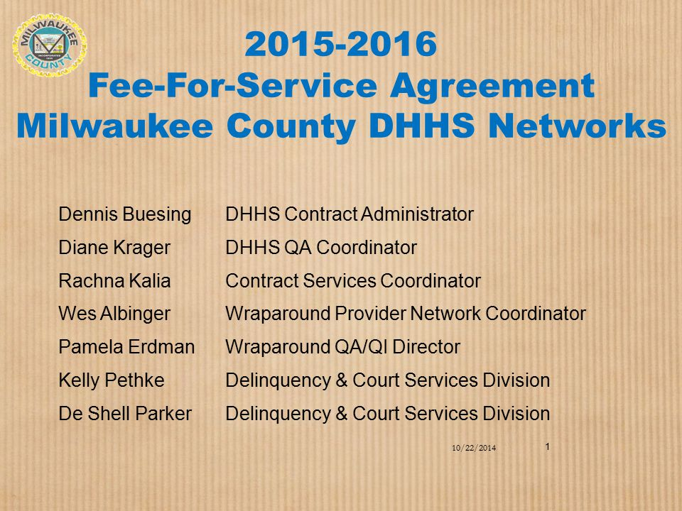 2015-2016 Fee-For-Service Agreement Milwaukee County DHHS Networks 10/22/2014 Dennis BuesingDHHS Contract Administrator Diane KragerDHHS QA Coordinato