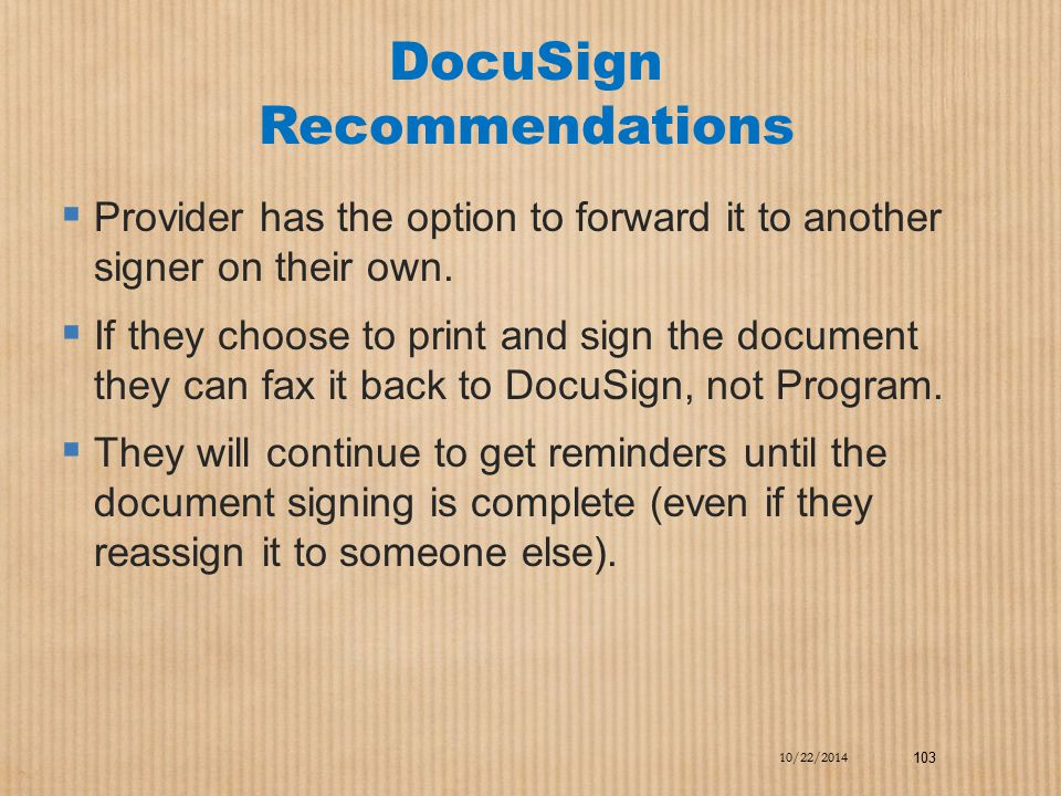 DocuSign Recommendations  Provider has the option to forward it to another signer on their own.  If they choose to print and sign the document they