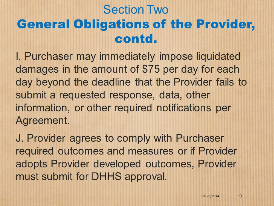 Section Two General Obligations of the Provider, contd. I. Purchaser may immediately impose liquidated damages in the amount of $75 per day for each d