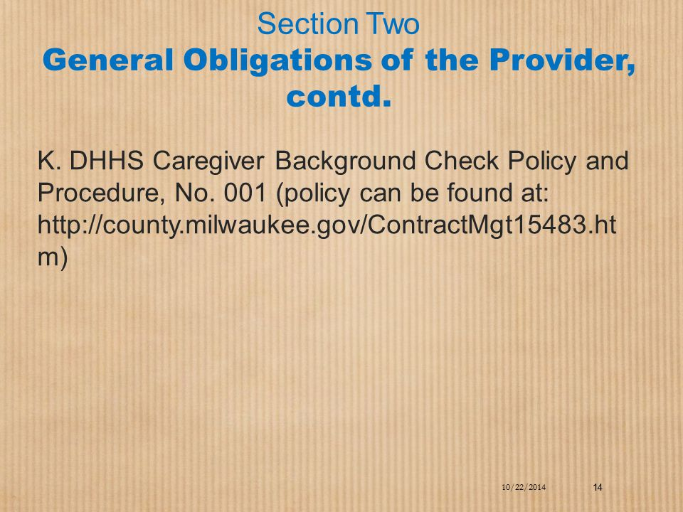 Section Two General Obligations of the Provider, contd. K. DHHS Caregiver Background Check Policy and Procedure, No. 001 (policy can be found at: http