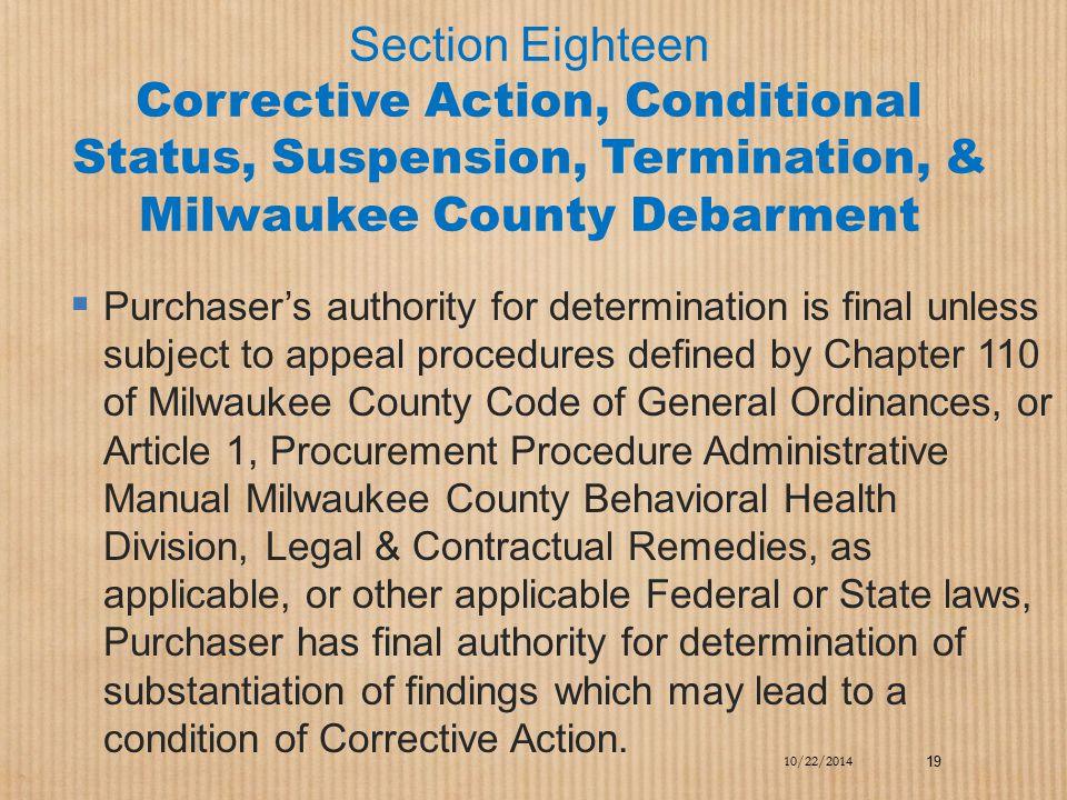 Section Eighteen Corrective Action, Conditional Status, Suspension, Termination, & Milwaukee County Debarment  Purchaser's authority for determinatio