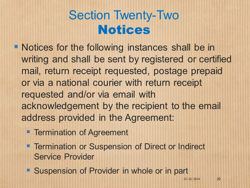 Section Twenty-Two Notices  Notices for the following instances shall be in writing and shall be sent by registered or certified mail, return receipt