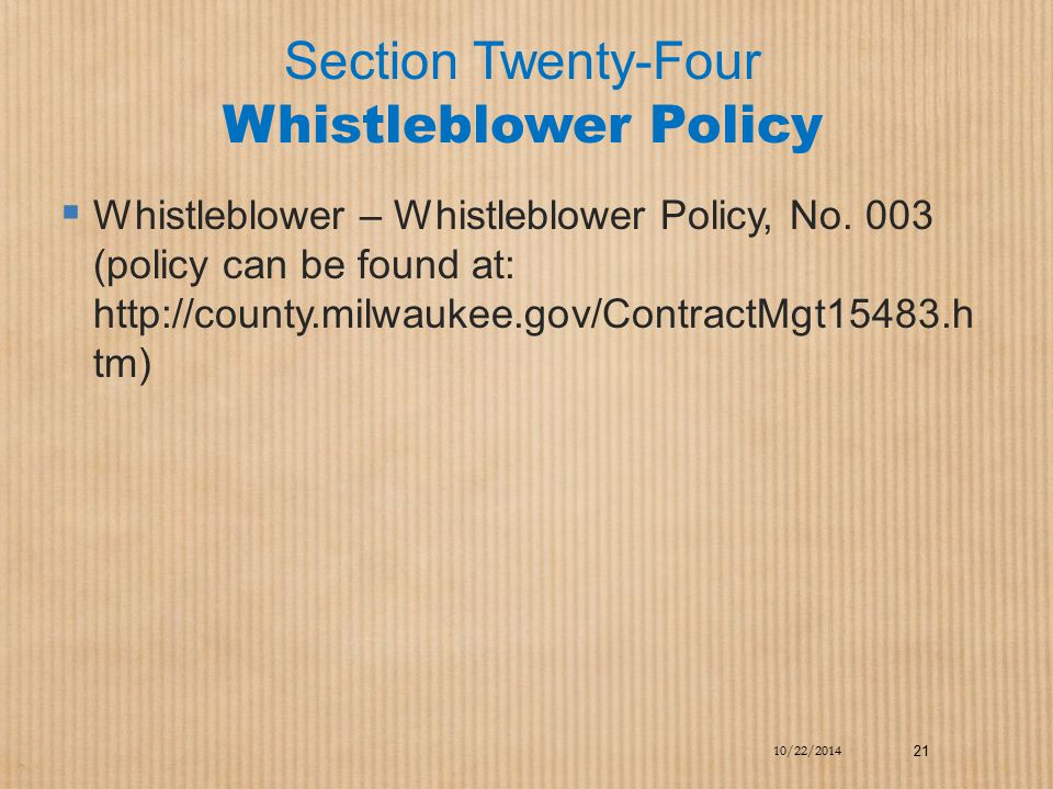 Section Twenty-Four Whistleblower Policy  Whistleblower – Whistleblower Policy, No. 003 (policy can be found at: http://county.milwaukee.gov/Contract
