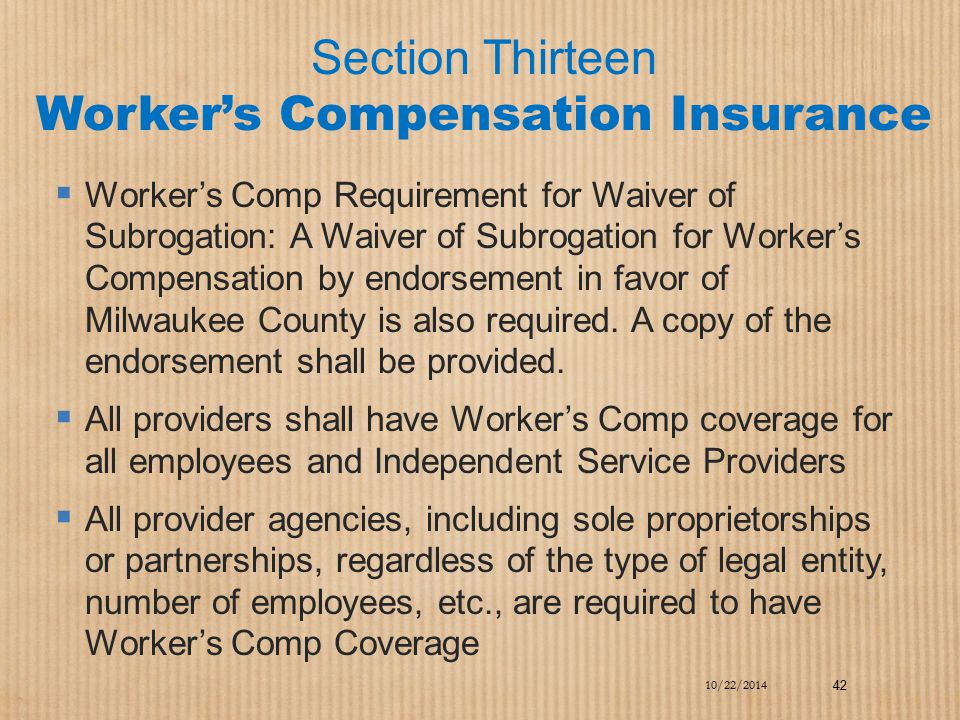 Section Thirteen Worker's Compensation Insurance  Worker's Comp Requirement for Waiver of Subrogation: A Waiver of Subrogation for Worker's Compensat