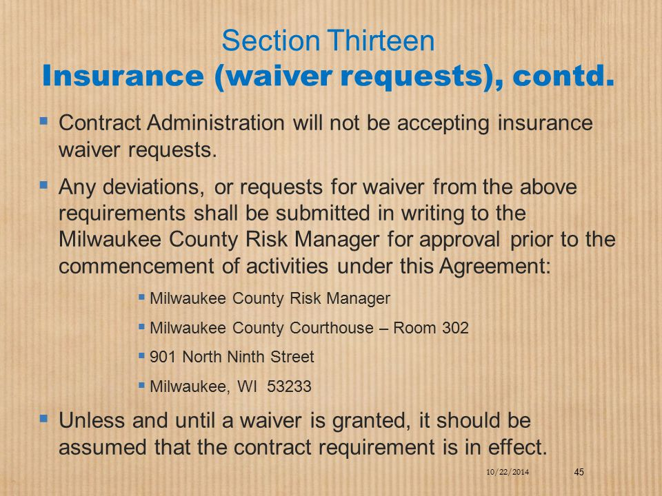 Section Thirteen Insurance (waiver requests), contd.  Contract Administration will not be accepting insurance waiver requests.  Any deviations, or r