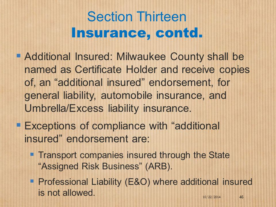 """Section Thirteen Insurance, contd.  Additional Insured: Milwaukee County shall be named as Certificate Holder and receive copies of, an """"additional i"""