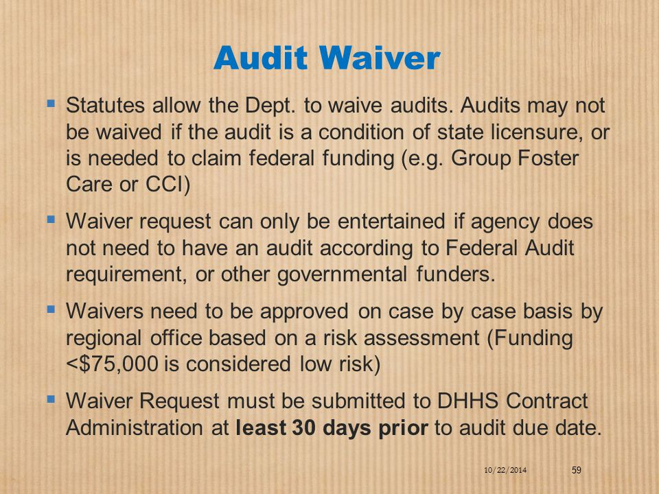 Audit Waiver  Statutes allow the Dept. to waive audits. Audits may not be waived if the audit is a condition of state licensure, or is needed to clai
