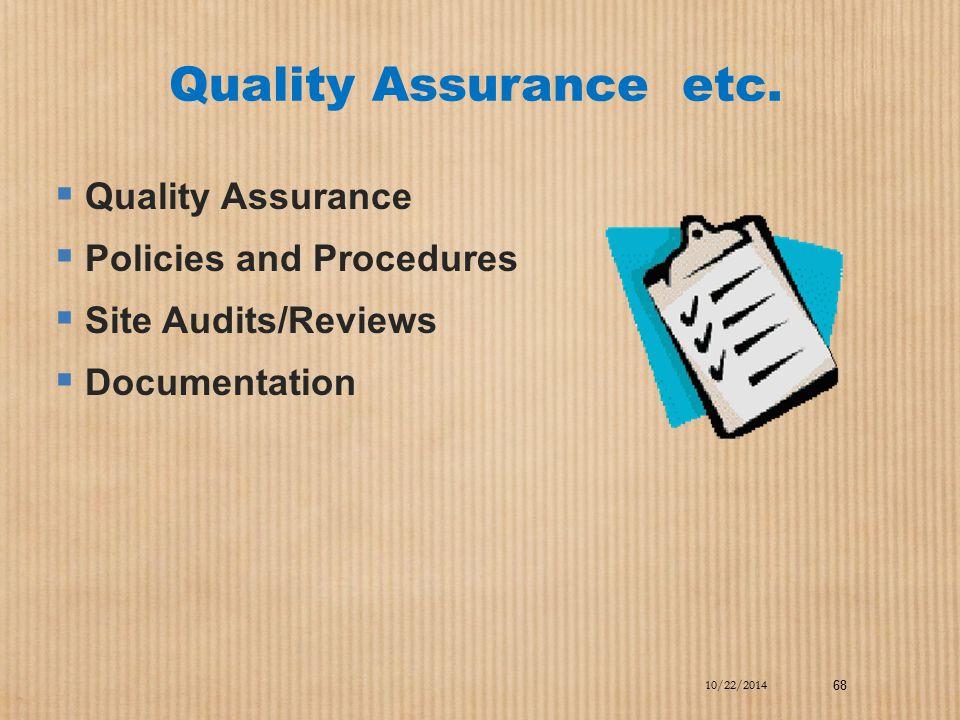 Quality Assurance etc.  Quality Assurance  Policies and Procedures  Site Audits/Reviews  Documentation 10/22/2014 68