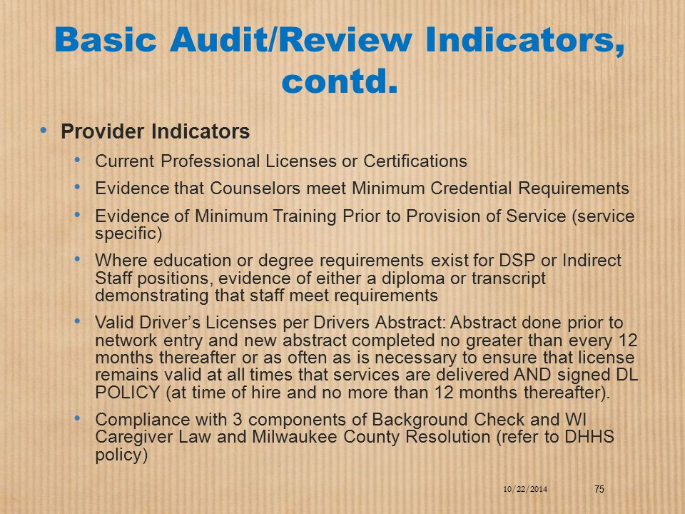 Basic Audit/Review Indicators, contd. Provider Indicators Current Professional Licenses or Certifications Evidence that Counselors meet Minimum Creden