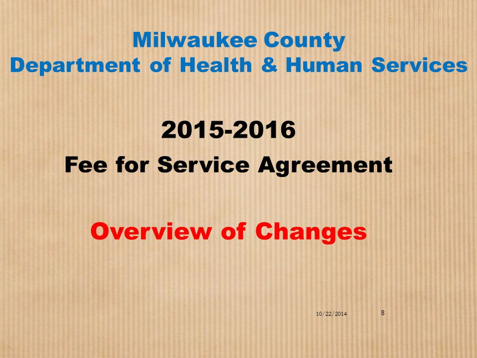 Milwaukee County Department of Health & Human Services 2015-2016 Fee for Service Agreement Overview of Changes 10/22/2014 8