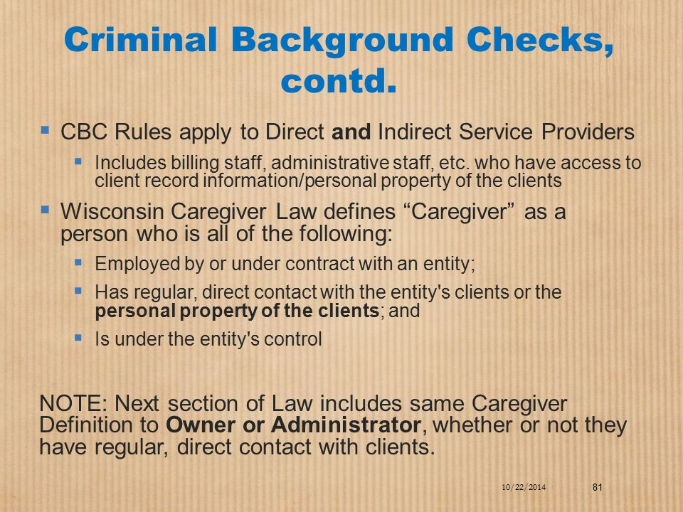 Criminal Background Checks, contd.  CBC Rules apply to Direct and Indirect Service Providers  Includes billing staff, administrative staff, etc. who