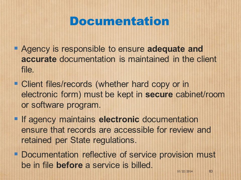 Documentation  Agency is responsible to ensure adequate and accurate documentation is maintained in the client file.  Client files/records (whether