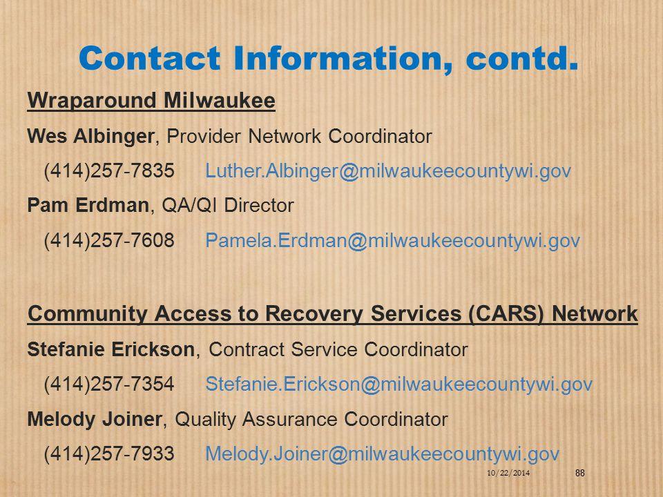 Contact Information, contd. Wraparound Milwaukee Wes Albinger, Provider Network Coordinator (414)257-7835 Luther.Albinger@milwaukeecountywi.gov Pam Er
