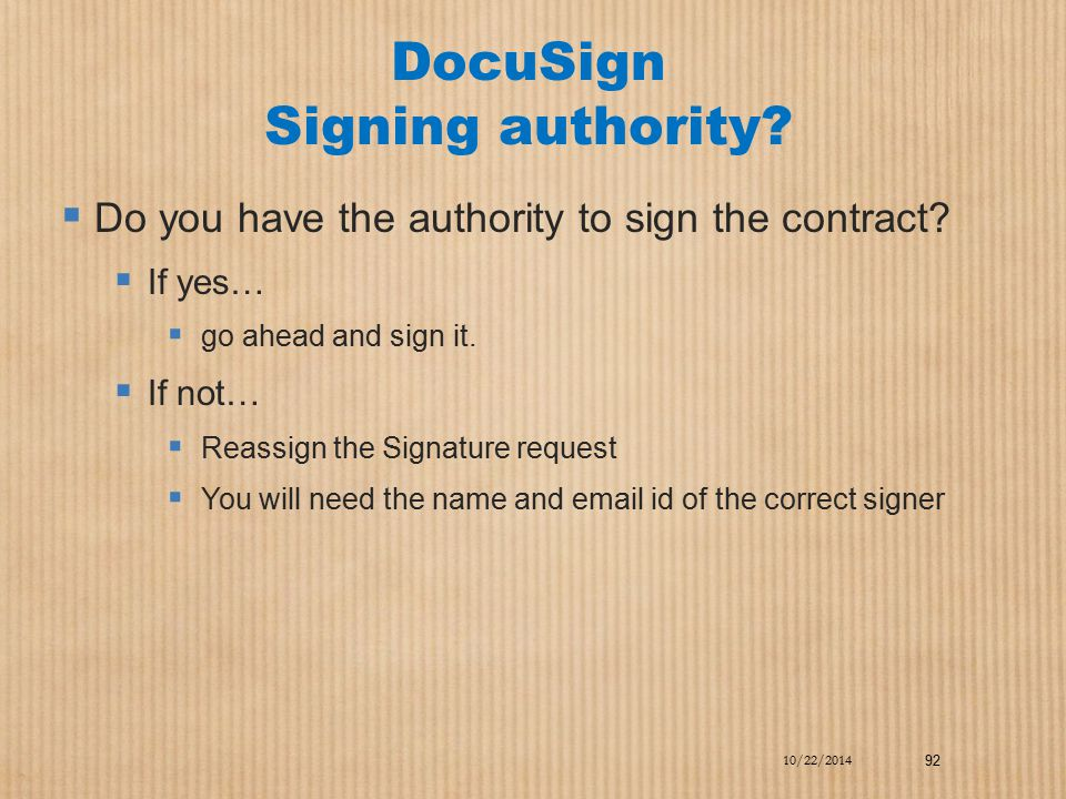 DocuSign Signing authority?  Do you have the authority to sign the contract?  If yes…  go ahead and sign it.  If not…  Reassign the Signature req