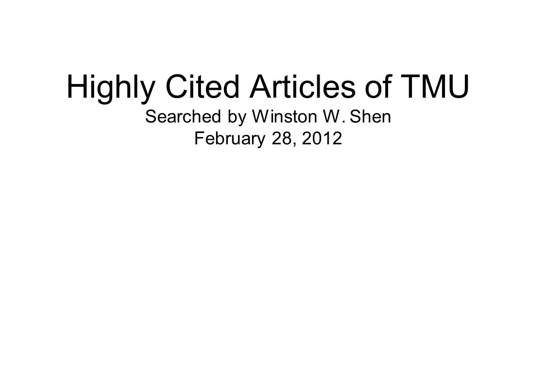 Highly Cited Articles of TMU Searched by Winston W. Shen February 28, 2012