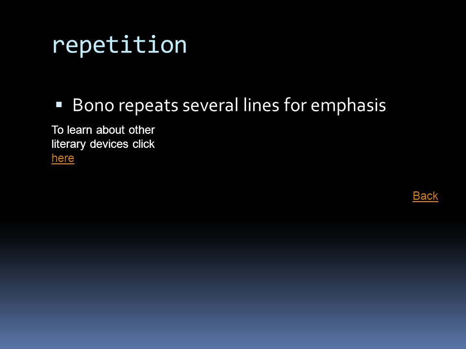 repetition  Bono repeats several lines for emphasis Back To learn about other literary devices click here here