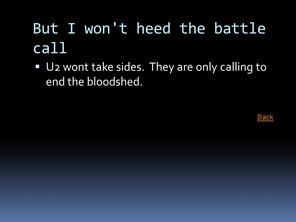 But I won't heed the battle call  U2 wont take sides. They are only calling to end the bloodshed. Back