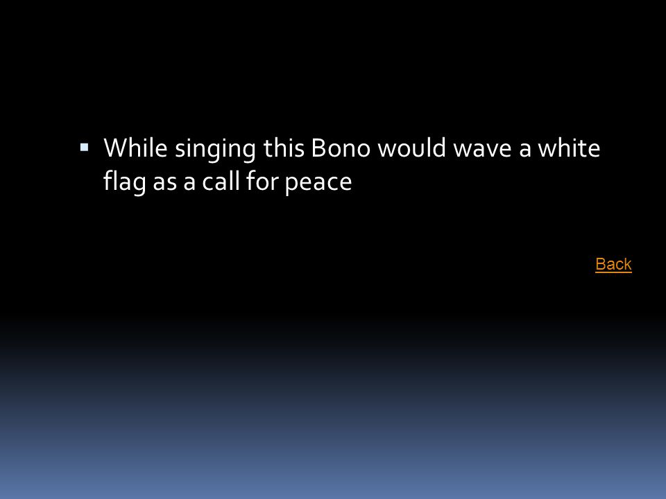  While singing this Bono would wave a white flag as a call for peace Back