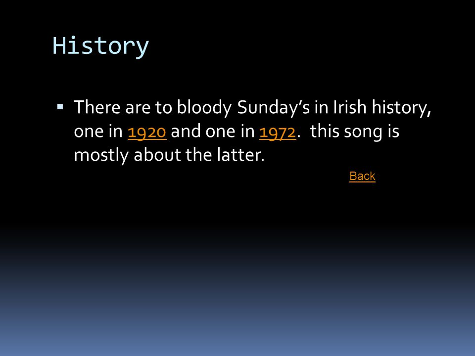 History  There are to bloody Sunday's in Irish history, one in 1920 and one in 1972. this song is mostly about the latter.19201972 Back