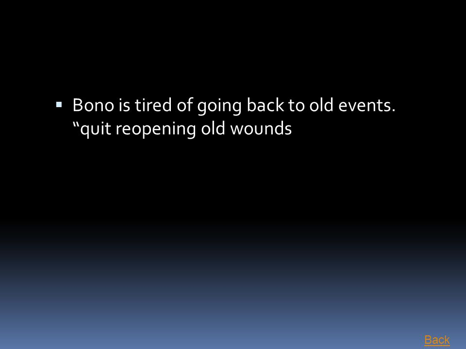 """ Bono is tired of going back to old events. """"quit reopening old wounds Back"""