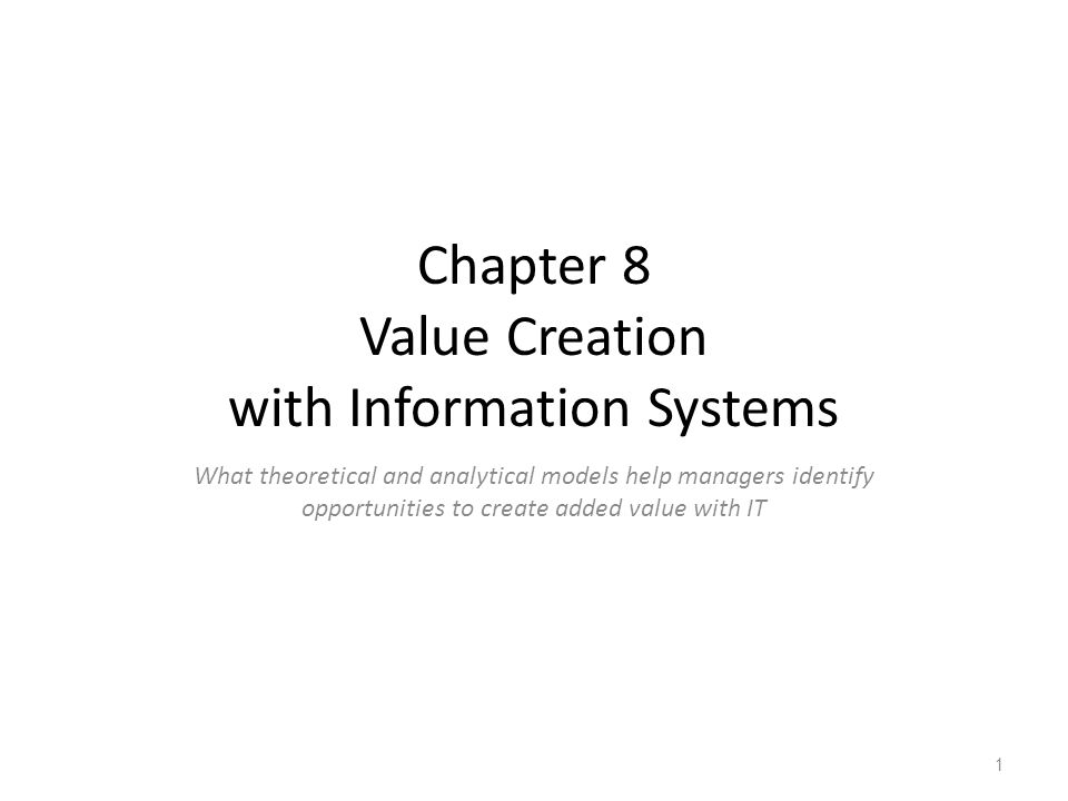 Chapter 8 Value Creation with Information Systems What theoretical and analytical models help managers identify opportunities to create added value with IT Chapter 8 1