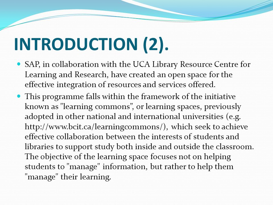 INTRODUCTION (2). SAP, in collaboration with the UCA Library Resource Centre for Learning and Research, have created an open space for the effective i