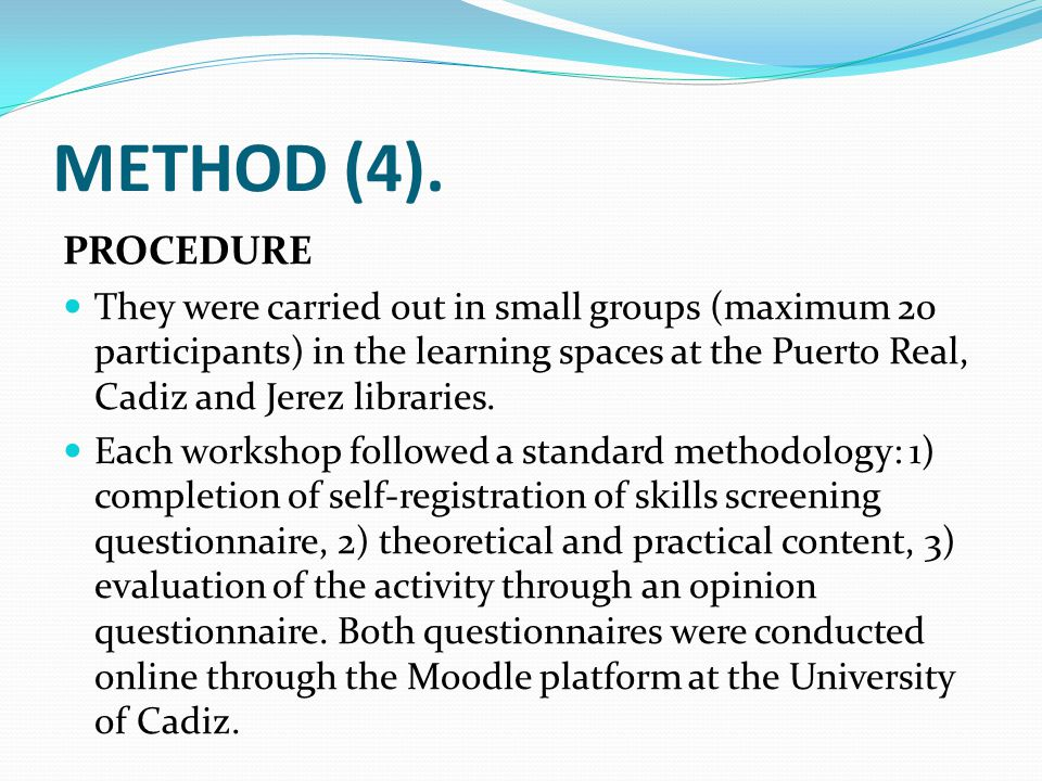 METHOD (4). PROCEDURE They were carried out in small groups (maximum 20 participants) in the learning spaces at the Puerto Real, Cadiz and Jerez libra