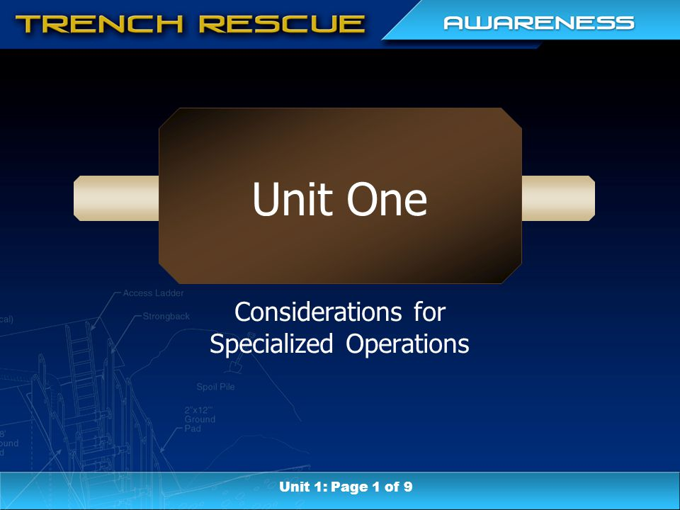 Unit One : Terminal Objective To determine the considerations that make specialized rescue operations different from traditional fire and rescue work Unit 1: Page 2 of 9