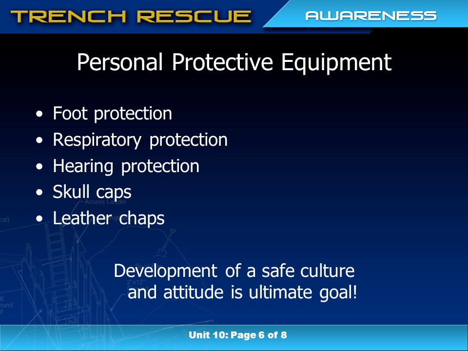 Personal Protective Equipment Foot protection Respiratory protection Hearing protection Skull caps Leather chaps Development of a safe culture and attitude is ultimate goal.