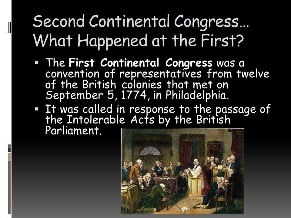 Second Continental Congress… What Happened at the First?  The First Continental Congress was a convention of representatives from twelve of the Briti