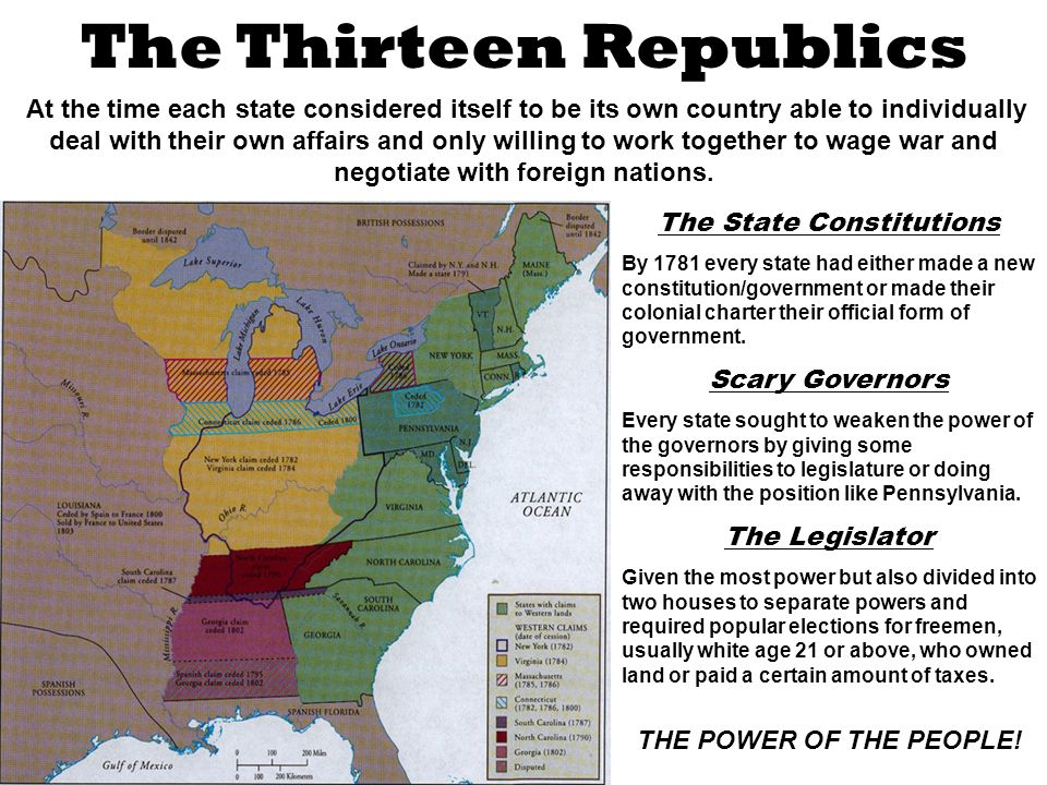 The Thirteen Republics The State Constitutions By 1781 every state had either made a new constitution/government or made their colonial charter their official form of government.