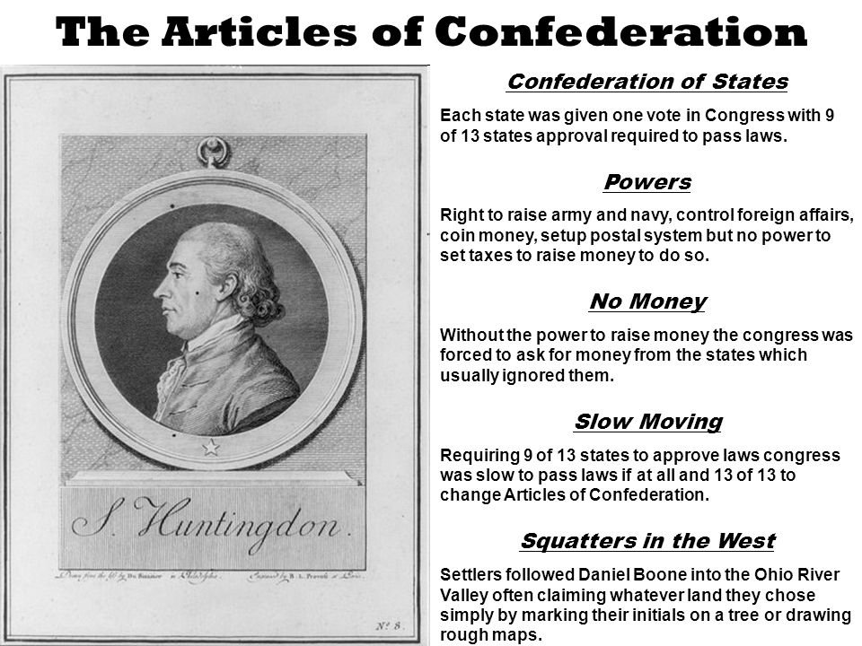The Articles of Confederation Confederation of States Each state was given one vote in Congress with 9 of 13 states approval required to pass laws.