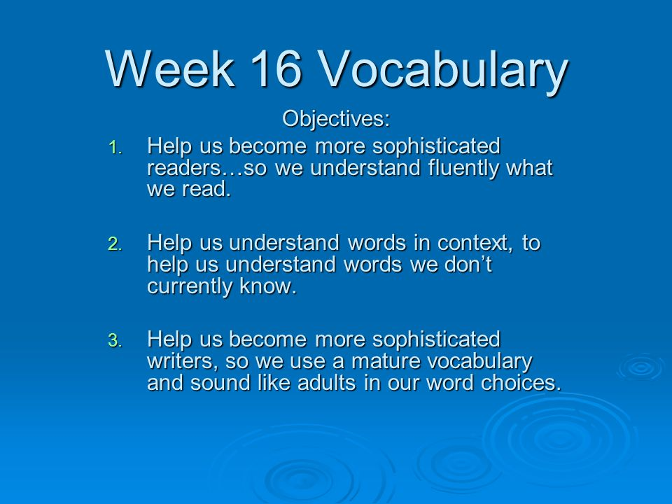 Week 16 Vocabulary Objectives: 1.