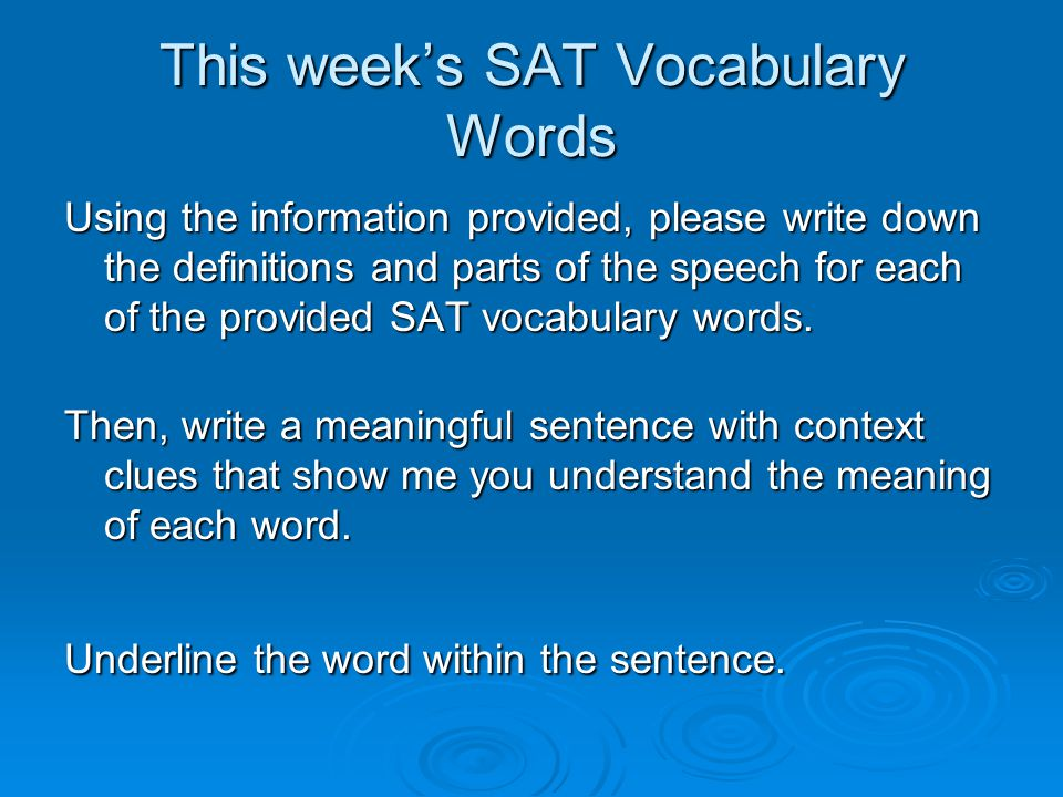 This week's SAT Vocabulary Words Using the information provided, please write down the definitions and parts of the speech for each of the provided SAT vocabulary words.