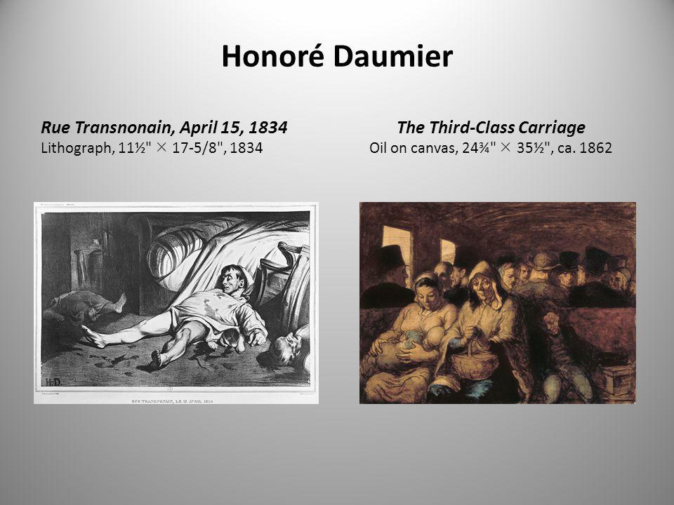 Honoré Daumier Rue Transnonain, April 15, 1834 Lithograph, 11½  17-5/8 , 1834 The Third-Class Carriage Oil on canvas, 24¾  35½ , ca.