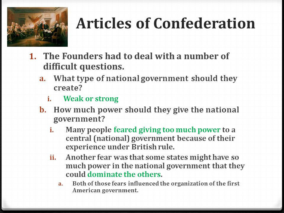 Articles of Confederation 0 The Articles of Confederation created a loose friendship between the 13 states.
