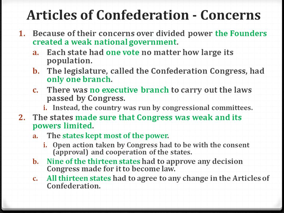 1. Because of their concerns over divided power the Founders created a weak national government. a. Each state had one vote no matter how large its po