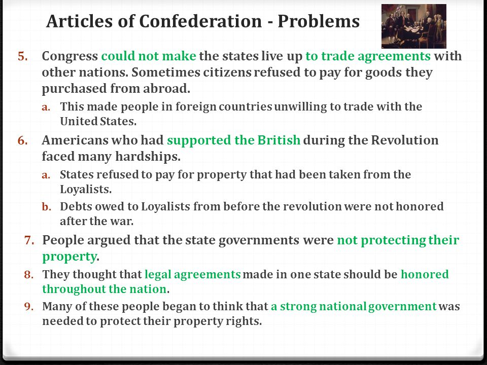 Articles of Confederation - Problems 5. Congress could not make the states live up to trade agreements with other nations. Sometimes citizens refused