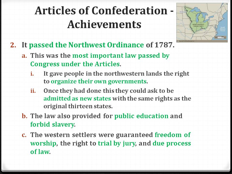 Articles of Confederation - Achievements 2. It passed the Northwest Ordinance of 1787. a. This was the most important law passed by Congress under the