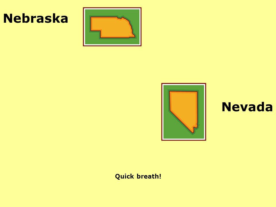 Nebraska Nevada Quick breath!