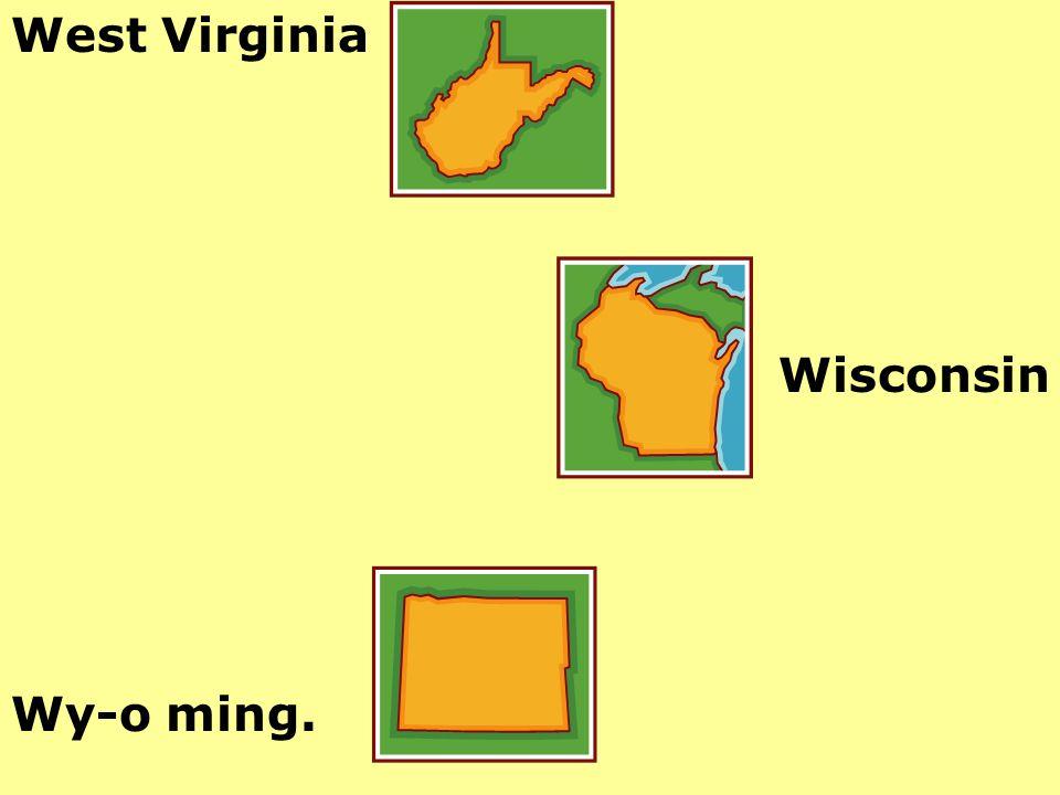 West Virginia Wisconsin Wy-o ming.