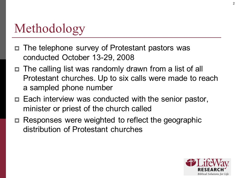 2 Methodology  The telephone survey of Protestant pastors was conducted October 13-29, 2008  The calling list was randomly drawn from a list of all