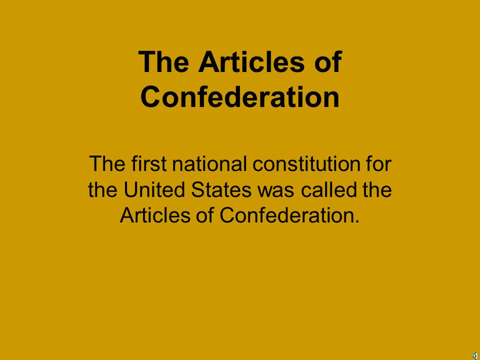 The Articles of Confederation The first national constitution for the United States was called the Articles of Confederation.