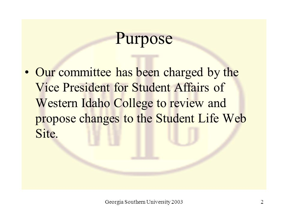 Georgia Southern University 20032 Purpose Our committee has been charged by the Vice President for Student Affairs of Western Idaho College to review